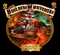 THE BUILDERS AND THE BUTCHERS – Western Medicine (CD)